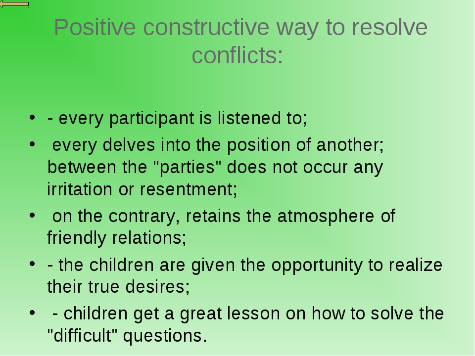 Positive constructive way to resolve conflicts: - every participant is liste...