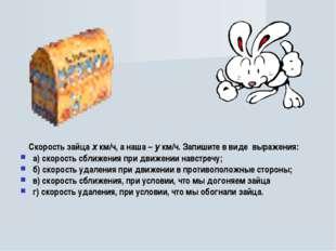 Скорость зайца х км/ч, а наша – у км/ч. Запишите в виде выражения: а) скорос