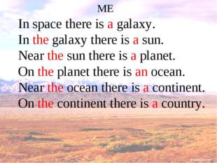 ME In space there is a galaxy. In the galaxy there is a sun. Near the sun the
