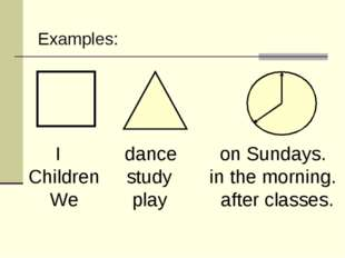 I dance on Sundays. Children study in the morning. We play after classes. Ex