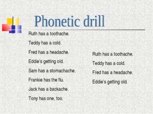 Ruth has a toothache. Teddy has a cold. Fred has a headache. Eddie's getting