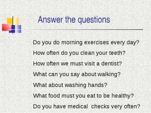 Answer the questions Do you do morning exercises every day? How often do you