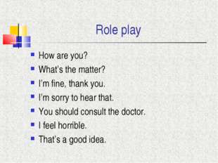 Role play How are you? What's the matter? I'm fine, thank you. I'm sorry to h