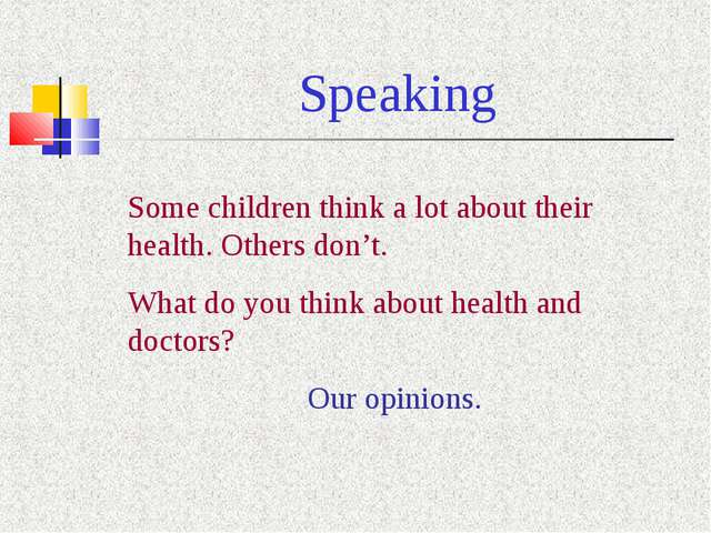 Speaking Some children think a lot about their health. Others don't. What do...