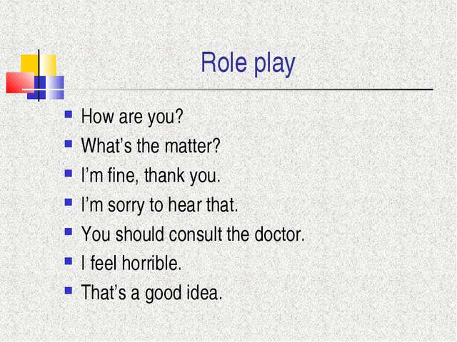 Role play How are you? What's the matter? I'm fine, thank you. I'm sorry to h...