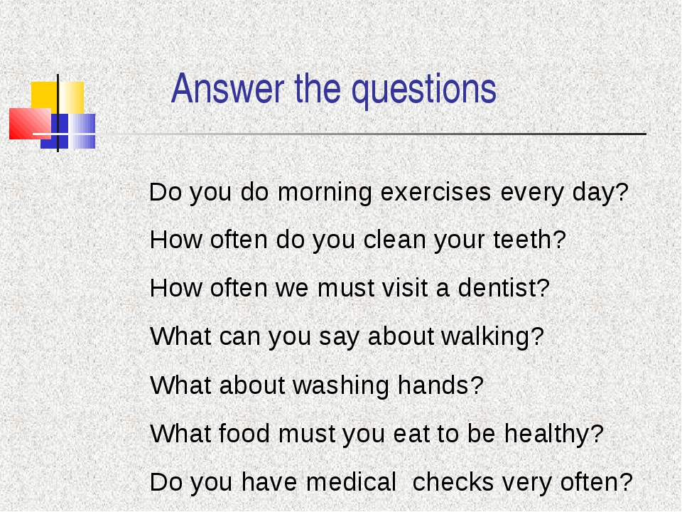 Answer the questions Do you do morning exercises every day? How often do you...