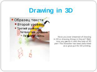 Drawing in 3D Have you ever dreamed of drawing in 3D or drawing things in the