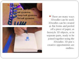 There are many ways 3Doodler can be used. 3Doodles can be created as flat for