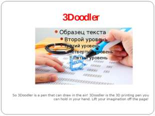 3Doodler So 3Doodler is a pen that can draw in the air! 3Doodler is the 3D pr