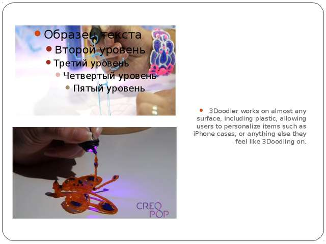 3Doodler works on almost any surface, including plastic, allowing users to pe...