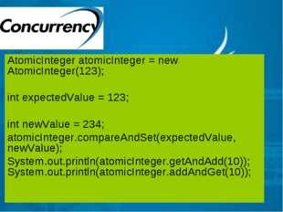 AtomicInteger atomicInteger = new AtomicInteger(123); int expectedValue = 123