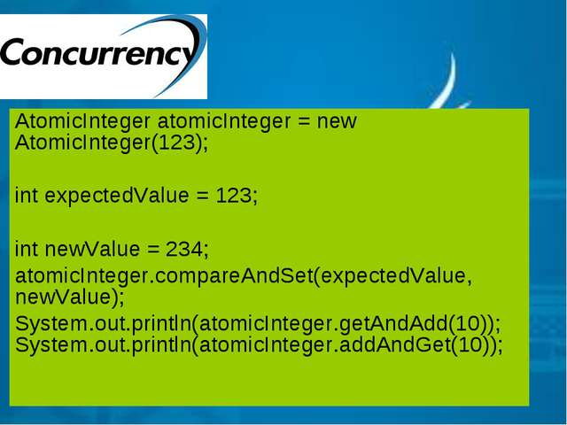 AtomicInteger atomicInteger = new AtomicInteger(123); int expectedValue = 123...