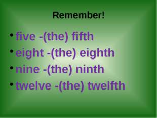 Remember! five -(the) fifth eight -(the) eighth nine -(the) ninth twelve -(t