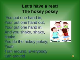 Let's have a rest! The hokey pokey   You put one hand in, Your put one hand
