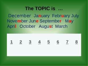 The TOPIC is … December January February July November June September May Ap