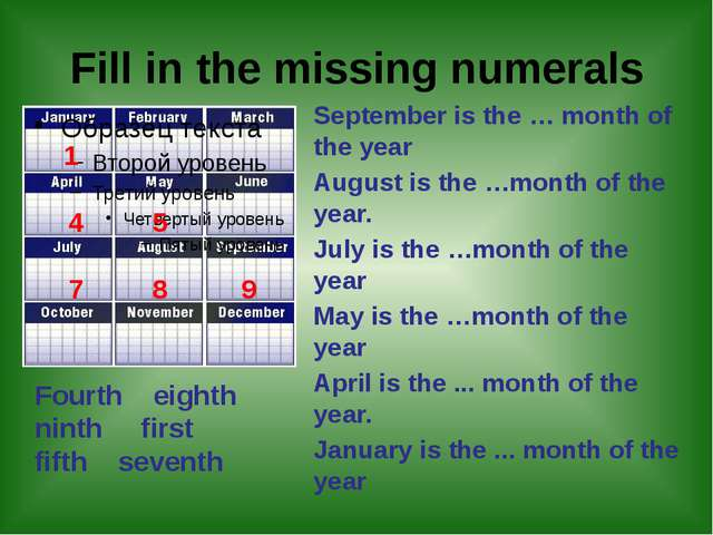 Fill in the missing numerals September is the … month of the year August is t...