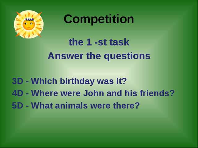Competition the 1 -st task Answer the questions 3D - Which birthday was it?...