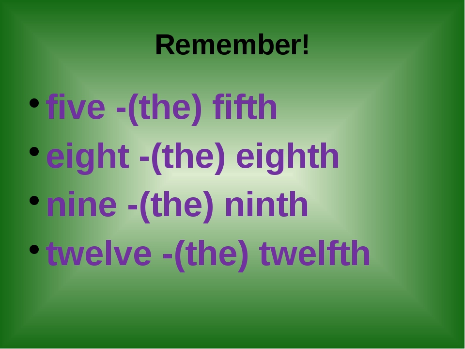 Remember! five -(the) fifth eight -(the) eighth nine -(the) ninth twelve -(t...