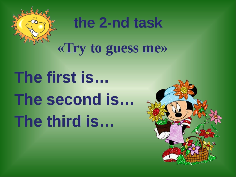 the 2-nd task The first is… The second is… The third is… «Try to guess me»