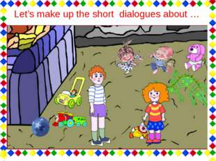 Let's make up the short dialogues about …