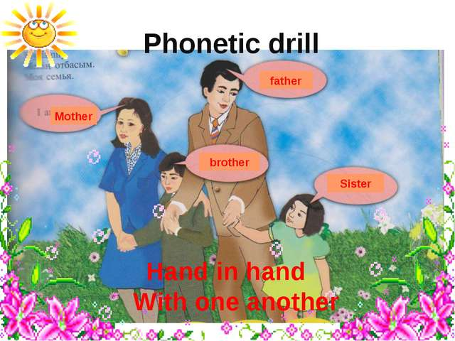 Phonetic drill Hand in hand With one another Mother father Sister brother