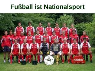 Fußball ist Nationalsport