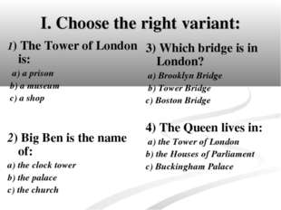 I. Choose the right variant: 1) The Tower of London is: a) a prison b) a muse