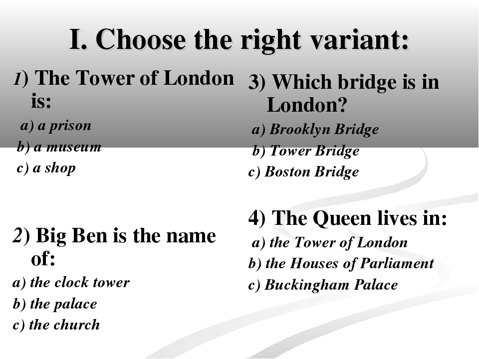 I. Choose the right variant: 1) The Tower of London is: a) a prison b) a muse...