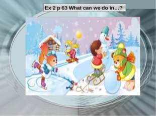 Ex 2 p 63 What can we do in…?