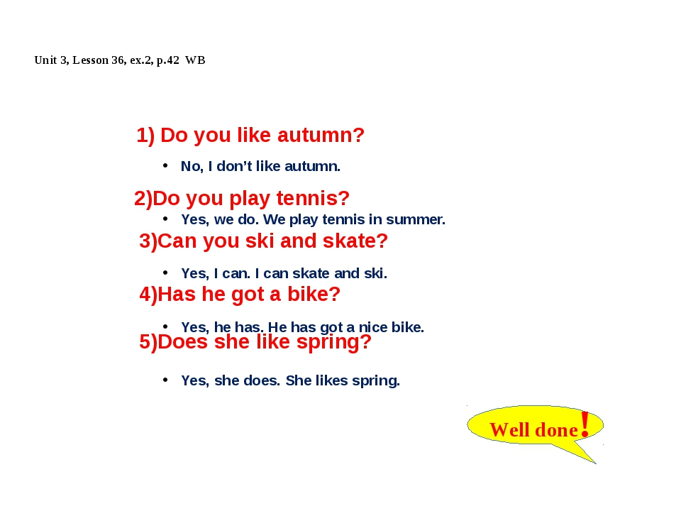 Unit 3, Lesson 36, ex.2, p.42 WB No, I don't like autumn. Yes, we do. We play...