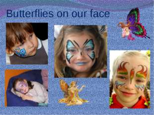 Butterflies on our face