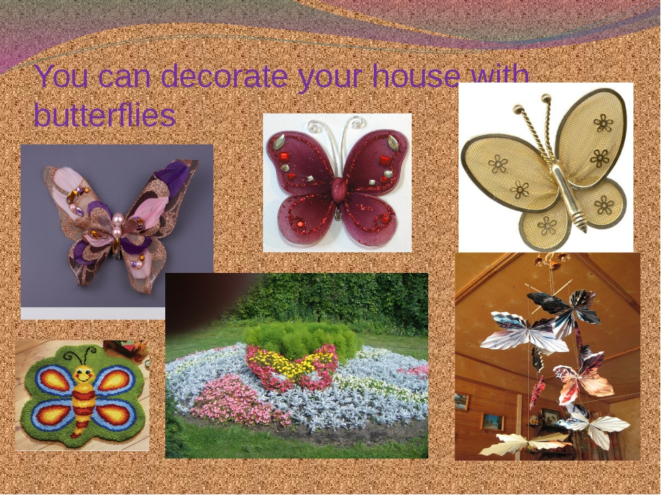 You can decorate your house with butterflies