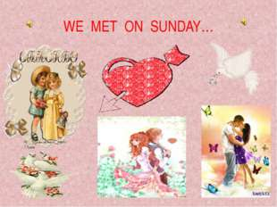 WE MET ON SUNDAY…
