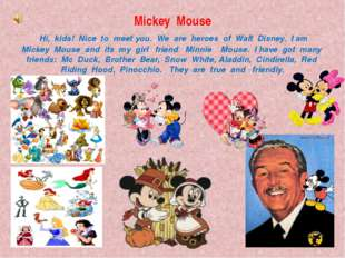 Mickey Mouse Hi, kids! Nice to meet you. We are heroes of Walt Disney. I am M