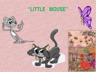 """LITTLE MOUSE"""
