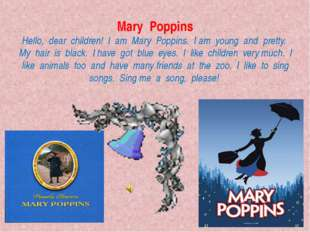 Mary Poppins Hello, dear children! I am Mary Poppins. I am young and pretty.
