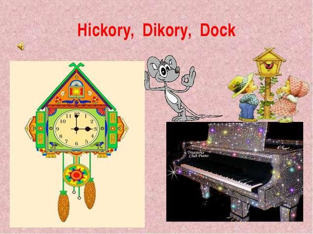 Hickory, Dikory, Dock