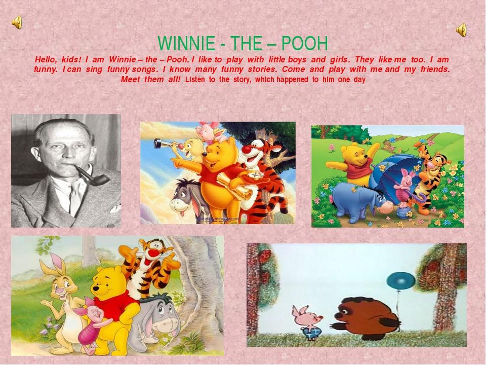WINNIE - THE – POOH Hello, kids! I am Winnie – the – Pooh. I like to play wit...