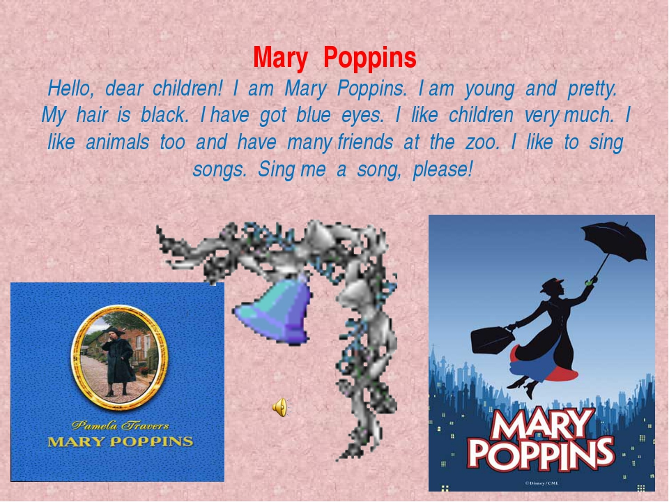 Mary Poppins Hello, dear children! I am Mary Poppins. I am young and pretty....