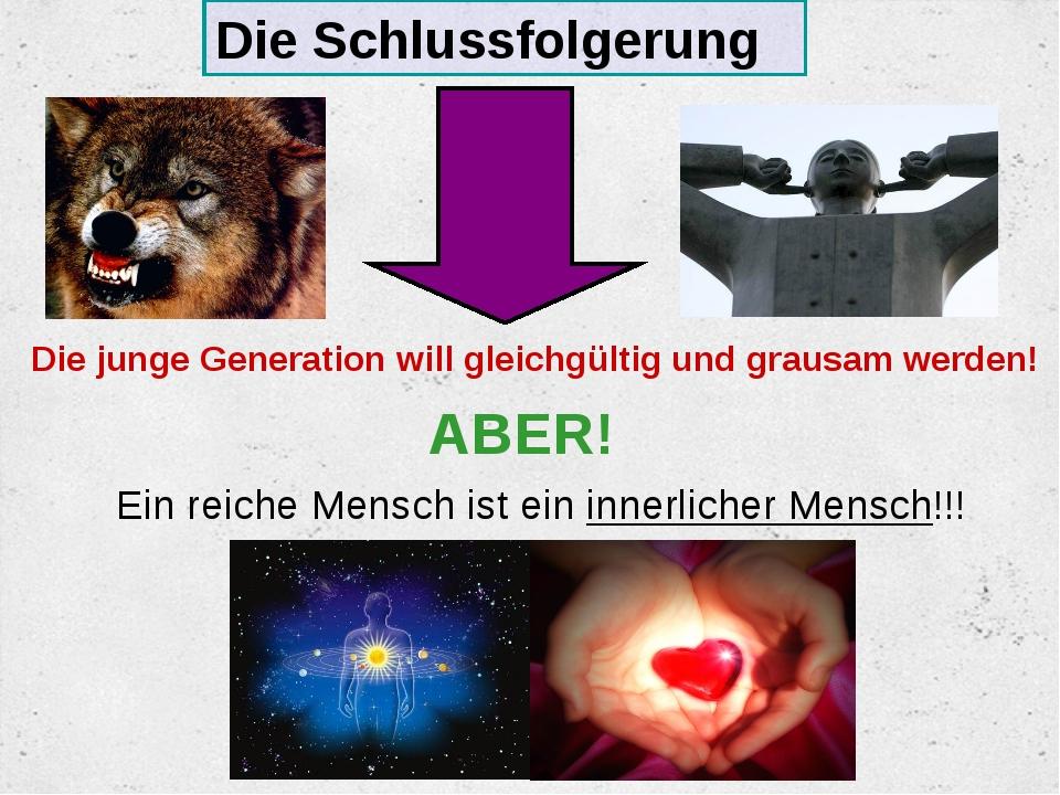 Die Schlussfolgerung Die junge Generation will gleichgültig und grausam werde...
