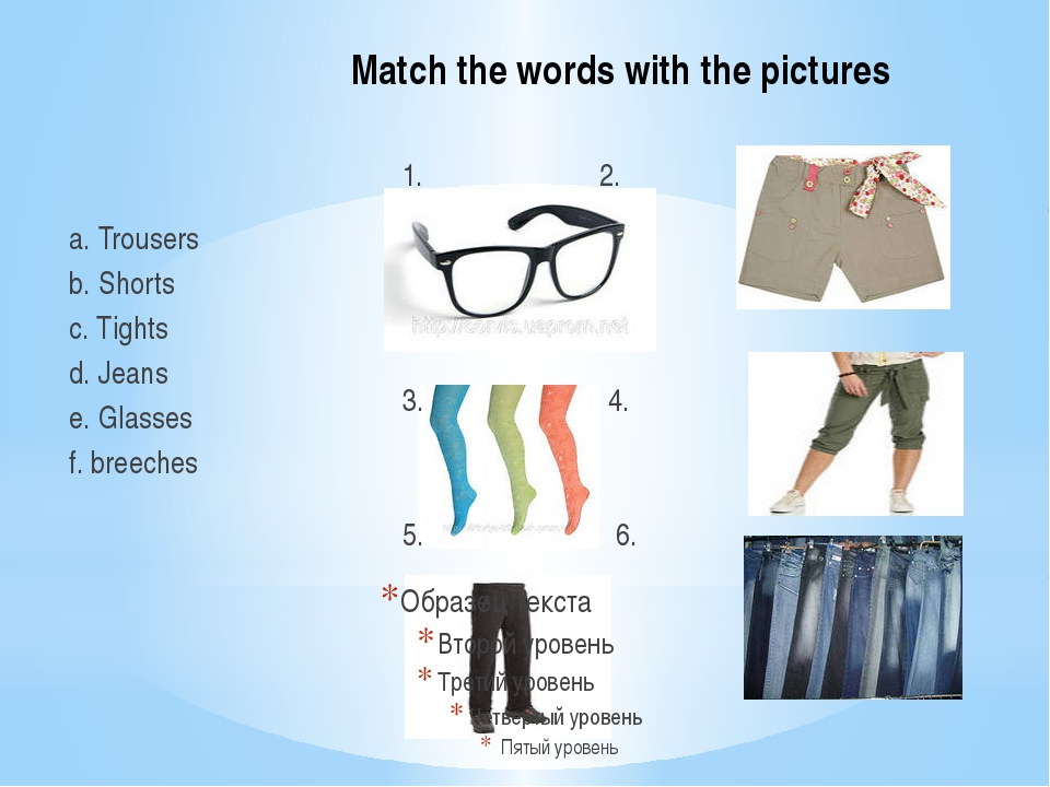 Match the words with the pictures a. Trousers b. Shorts c. Tights d. Jeans e....