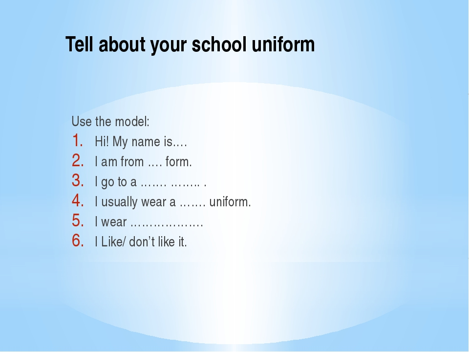 Tell about your school uniform Use the model: Hi! My name is…. I am from …. f...