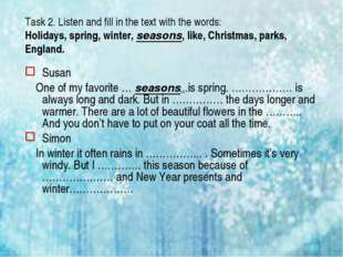 Task 2. Listen and fill in the text with the words: Holidays, spring, winter,