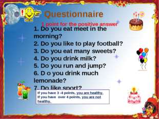 Questionnaire 1. Do you eat meet in the morning? 2. Do you like to play footb