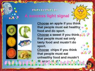 A success light signal Choose an apple if you think that people must eat heal