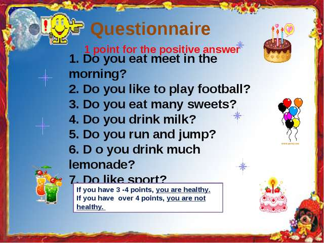 Questionnaire 1. Do you eat meet in the morning? 2. Do you like to play footb...