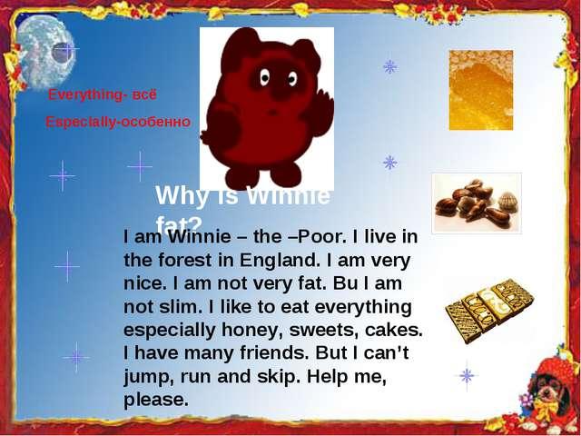 Why is Winnie fat? Everything- всё Especially-особенно I am Winnie – the –Poo...