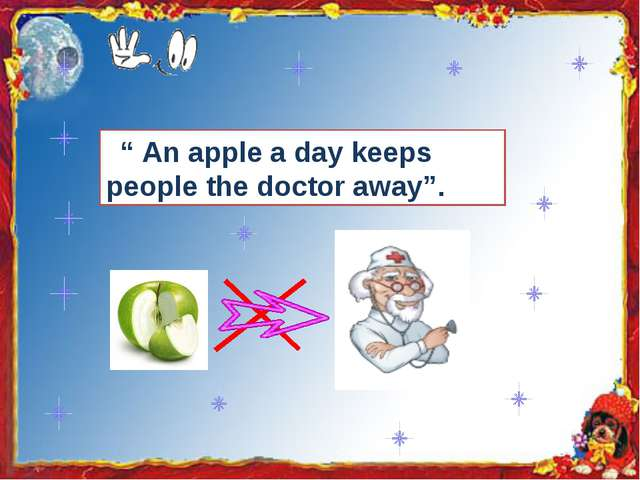 """"""" An apple a day keeps people the doctor away""""."""