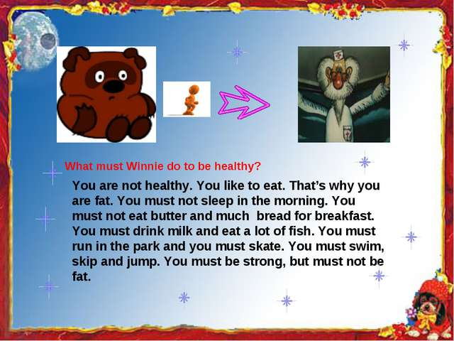 You are not healthy. You like to eat. That's why you are fat. You must not s...