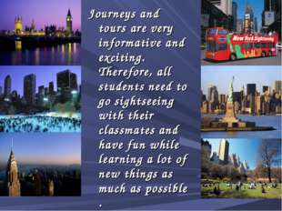Journeys and tours are very informative and exciting. Therefore, all students